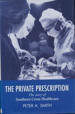 The Private Perscription The Story of Southern Cross Healthcare