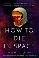How to Die in Space - A Journey Through Dangerous Astrophysical Phenomena