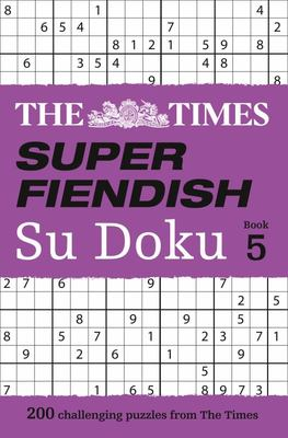 The Times Super Fiendish Su Doku Book 5: 200 challenging puzzles from The Times