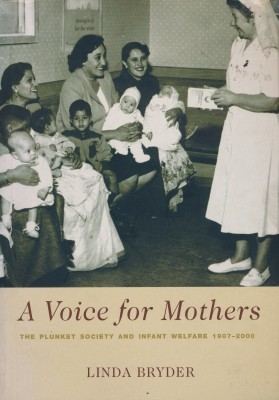 A Voice for Mothers The Plunket Society and Infant Welfare 1907-2000