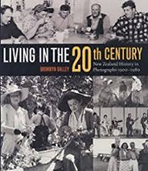 Living in the 20th Century New Zealand History in Photographs 1900-1980