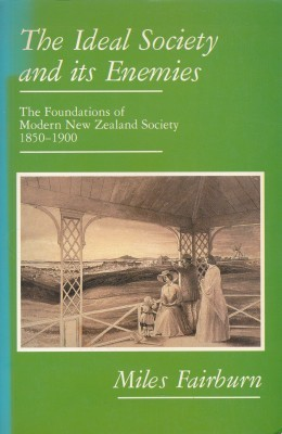 The Ideal Society and its Enemies The Foundations of Modern New Zealand Society 1850-1900