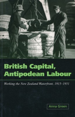 British Capital, Antipodean Labour Working the New Zealand Waterfront, 1915-1951