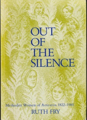 Out of the Silence Methodist Women of Aotearoa 1822-1985