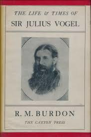 The Life and Times of Sir Julius Vogel