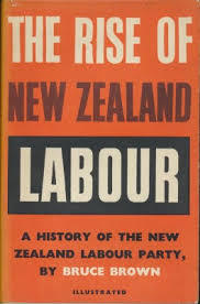 The Rise of New Zealand Labour a History of the New Zealand Labour Party