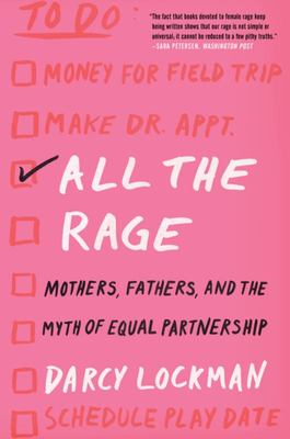 All the Rage - Mothers, Fathers, and the Myth of Equal Partnership