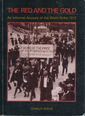 The Red and the Gold An Informal account of the Waihi Strike, 1912