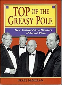 Top Of the Greasy Pole New Zealand Prime Ministers of Recent Times