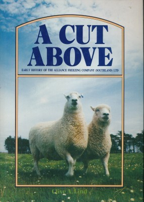 A Cut Above: Early History of the Alliance Freezing Company (Southland) Ltd
