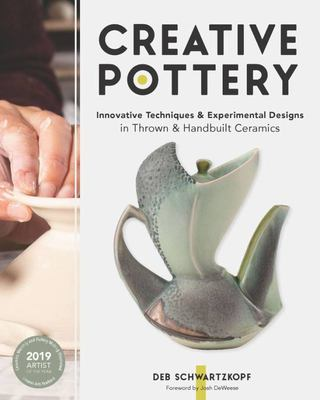 Creative Pottery - Innovative Techniques and Experimental Designs in Thrown and Handbuilt Ceramics