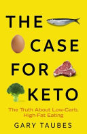 The Case for Keto - The Truth about Low-Carb, High-Fat Eating