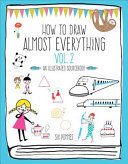 How to Draw Almost Everything Volume 2 - An Illustrated Sourcebook