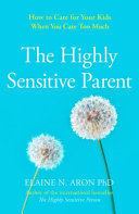 The Highly Sensitive Parent - Be Brilliant in Your Role Even When the World Overwhelms You