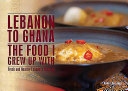 Lebanon to Ghana: The Food I Grew Up with