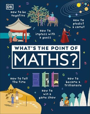What's the Point of Maths? Understand the Magic of Numbers in Our Everyday Lives