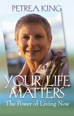 Your Life Matters: The Power of Living Now