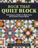 Rock That Quilt Block - 10 Gorgeous Quilts to Make from the Country Crown Block