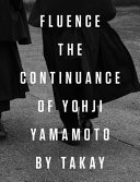 Fluence: the Continuance of Yohji Yamamoto - Photographs by Takay