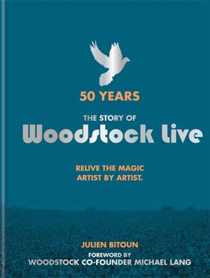 50 Years: The Story of Woodstock Live Relive the Magic, Artist by Artist