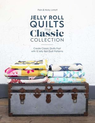Jelly Roll Quilts: the Classic Collection - Create Classic Quilts Fast with 12 Jelly Roll Quilt Patterns