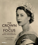 The Crown in Focus - Two Centuries of Royal Photography