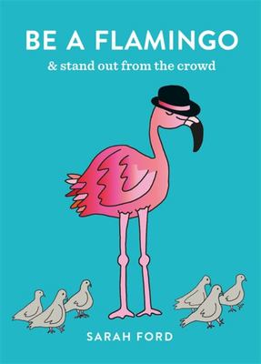 Be a Flamingo: Be fabulous, be bright, be unique