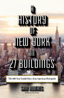 A History of New York in 25 Buildings: The 400-Year Untold Story of an American Metropolis