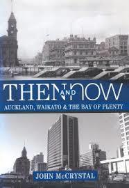 Then and Now Auckland, Waikato & The Bay of Plenty