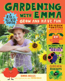 Gardening with Emma - A Kid's Guide to Growing Food and Having Fun