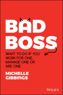 Bad Boss - What to Do If You Work for One, Manage One or Are One