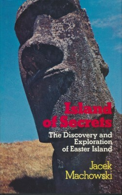 Island of Secrets The Discovery and Exploration of Easter Island