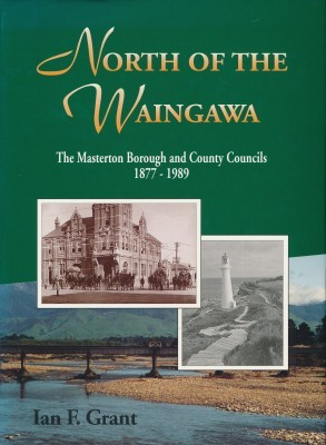 North of the Waingawa The Masterton Borough and County Councils 1877-1989