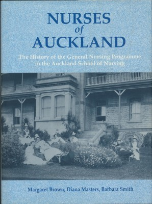 Nurses of Auckland The history of the general nursing programme in the Auckland School of Nursing