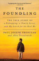 The Foundling - The True Story of a Kidnapping, a Family Secret, and My Search for the Real Me