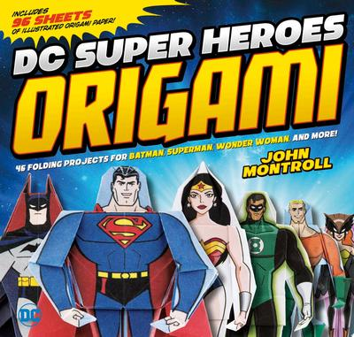 DC Super Heroes Origami - 46 Folding Projects for Batman, Superman, Wonder Woman, and More!