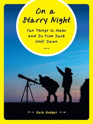 On a Starry Night - 101 Fun Things to Make and Do As a Family from Dusk until Dawn