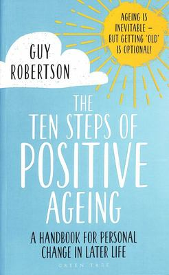 Ten Steps of Positive Aging - A Handbook for Personal Change in Later Life