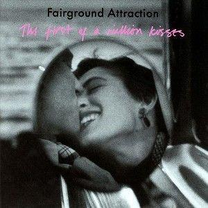 First Of A Million Kisses - Fairground Attraction