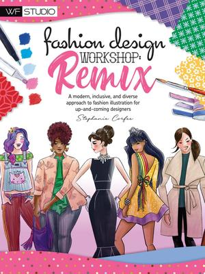 Fashion Design Workshop: Remix - A Modern, Inclusive, and Diverse Approach to Fashion Illustration for up-And-coming Designers