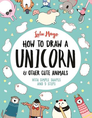 How to Draw A Unicorn and Other Cute Creatures