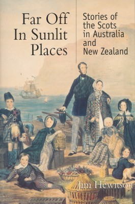 Far Off In Sunlit Places Stories of the Scots in Australia and New Zealand