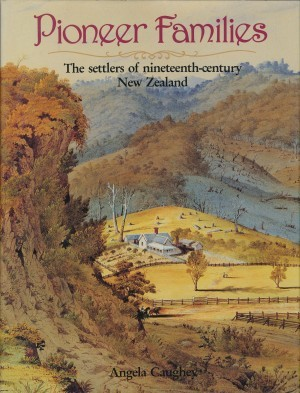 Pioneer Families the settlers of nineteenth-century New Zealand