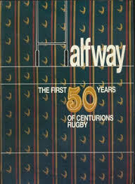 Halfway The First 50 Years of Centurions Rugby