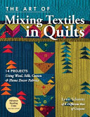 The Art of Mixing Textiles in Quilts - 14 Quilts and Projects Using Wool, Silk, Cotton and Home décor Fabrics