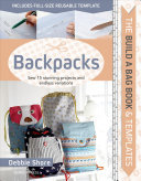 Backpacks - Sew 15 Stunning Projects and Endless Variations
