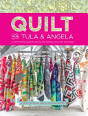 Quilt with Tula and Angela: A Start-to-Finish Guide to Piecing and Quilting Using Color and Shape