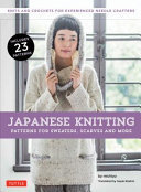 Japanese Knitting - Patterns for Sweaters, Scarves and More - Knits and Crochets for Experienced Needle Crafters