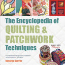 The Encyclopedia of Quilting  Patchwork Techniques: A Comprehensive Visual Guide to Traditional and Contemporary Techniques