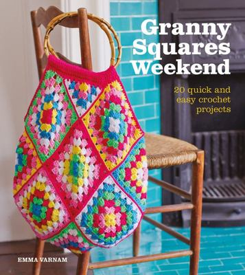Granny Squares Weekend - 20 Quick and Easy Crochet Projects
